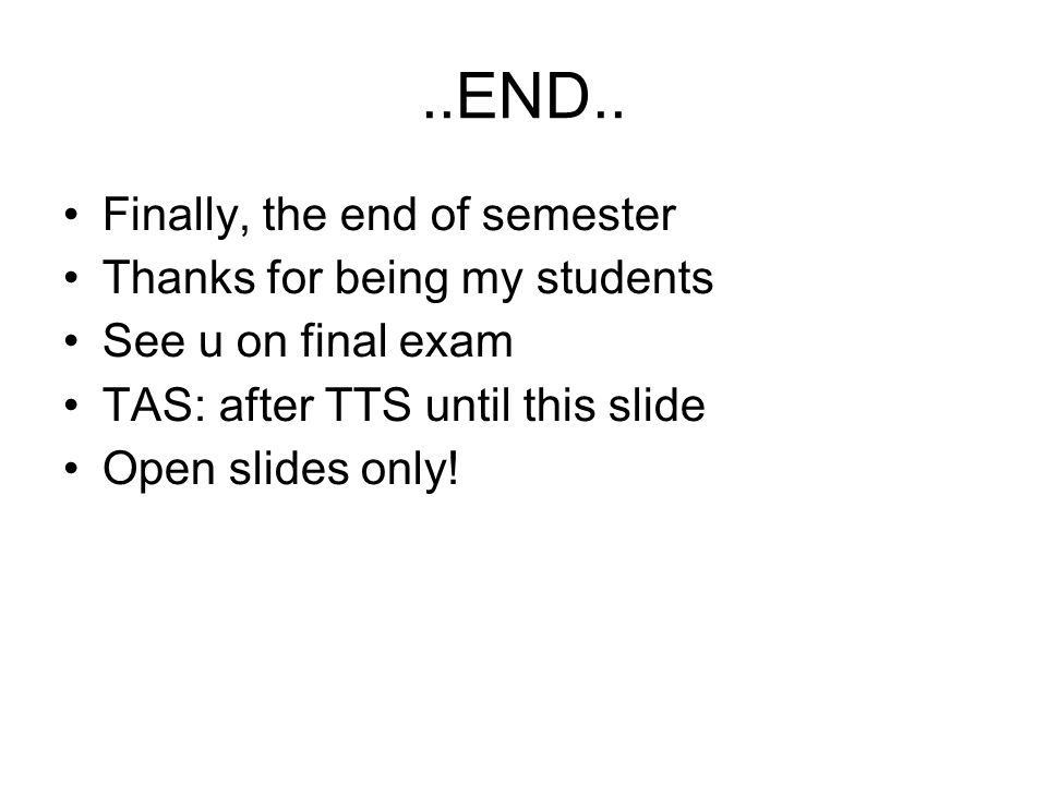 ..END.. Finally, the end of semester Thanks for being my students
