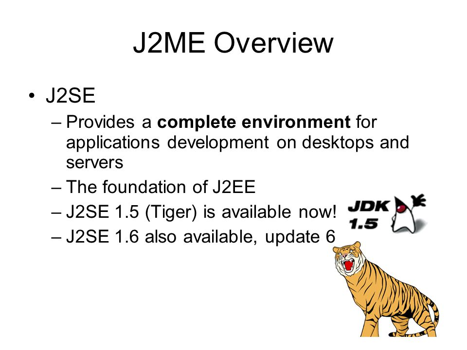 J2ME Overview J2SE. Provides a complete environment for applications development on desktops and servers.