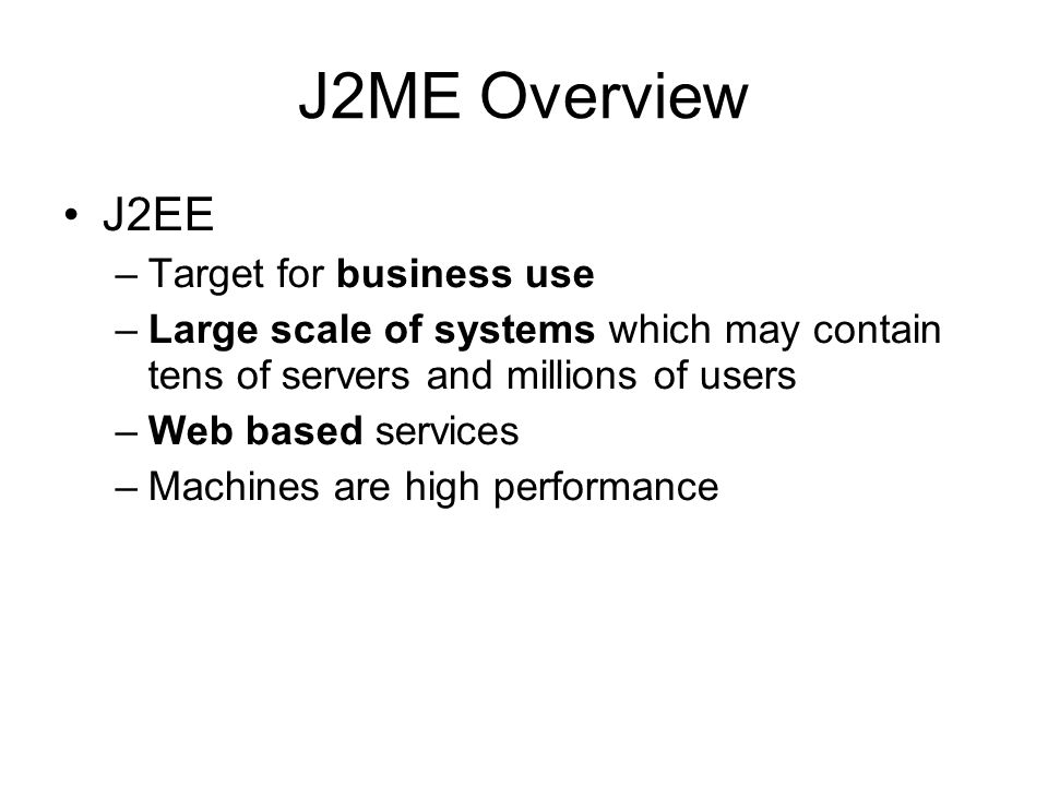 J2ME Overview J2EE Target for business use