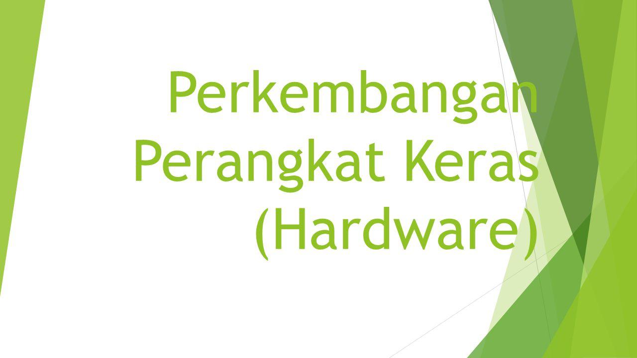 Perkembangan Perangkat Keras (Hardware)
