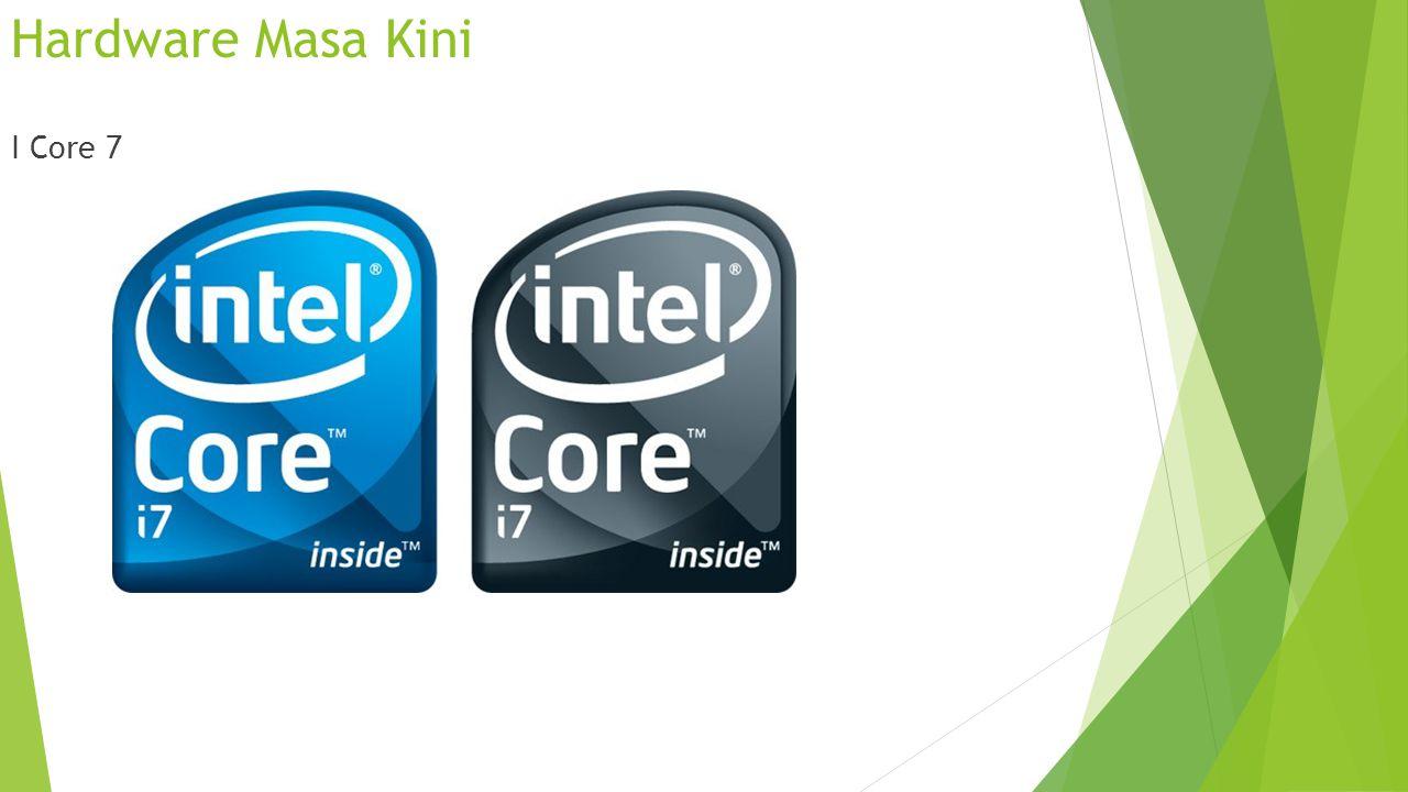 Hardware Masa Kini I Core 7
