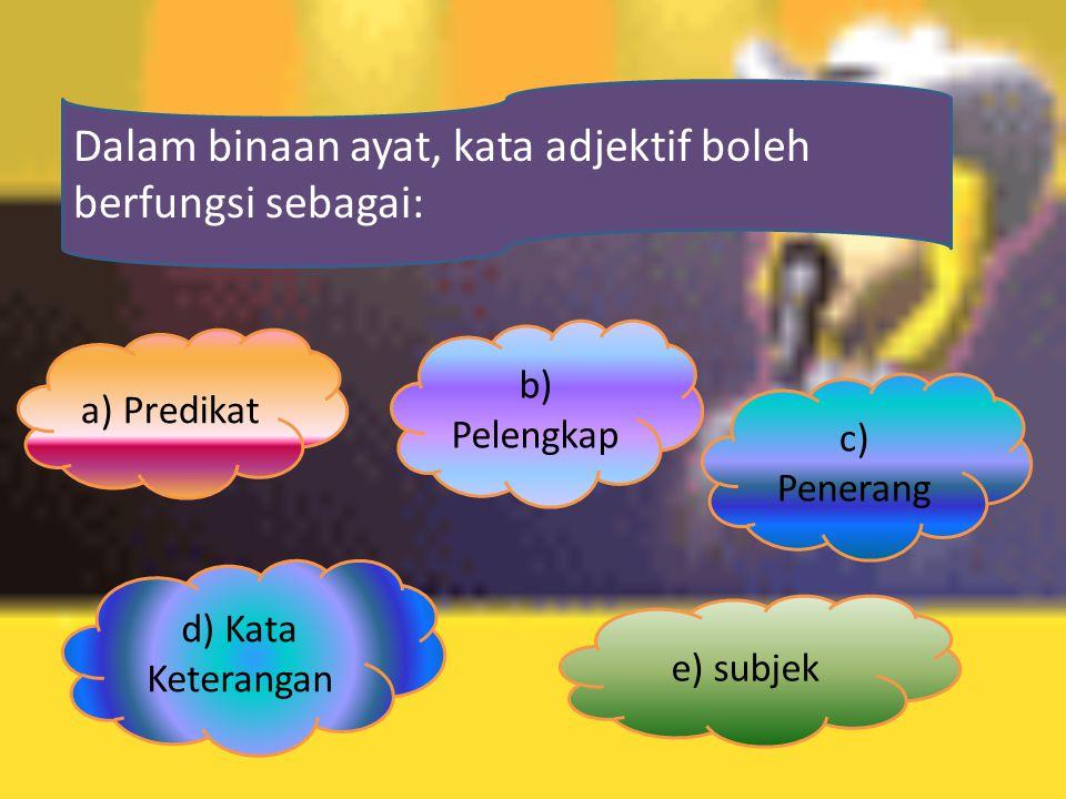 Dalam binaan ayat, kata adjektif boleh berfungsi sebagai: