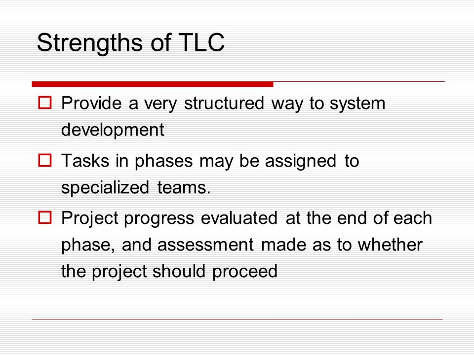 Strengths of TLC Provide a very structured way to system development