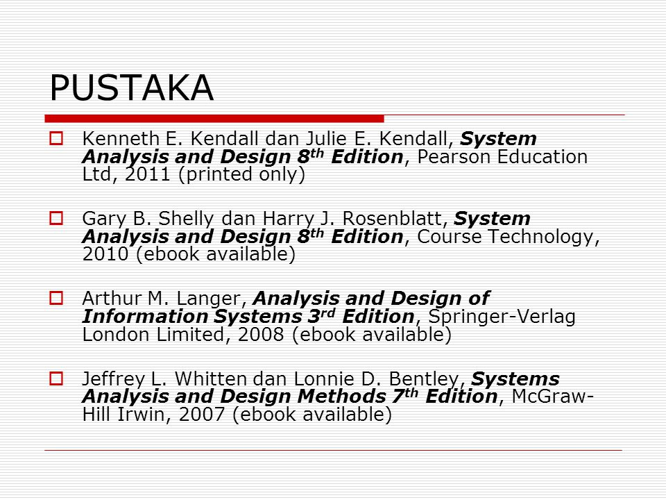 PUSTAKA Kenneth E. Kendall dan Julie E. Kendall, System Analysis and Design 8th Edition, Pearson Education Ltd, 2011 (printed only)