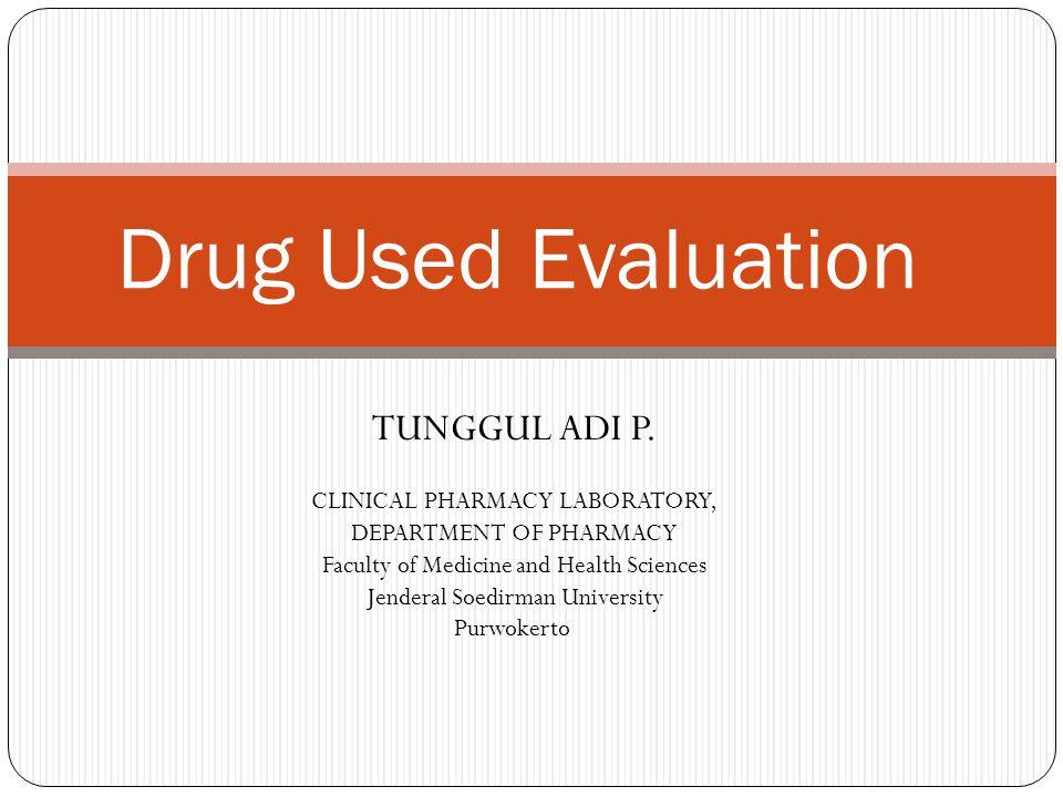 Drug Used Evaluation TUNGGUL ADI P. CLINICAL PHARMACY LABORATORY,