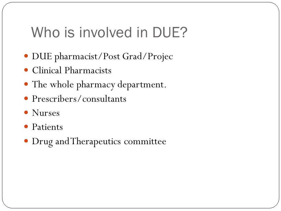 Who is involved in DUE DUE pharmacist/Post Grad/Projec