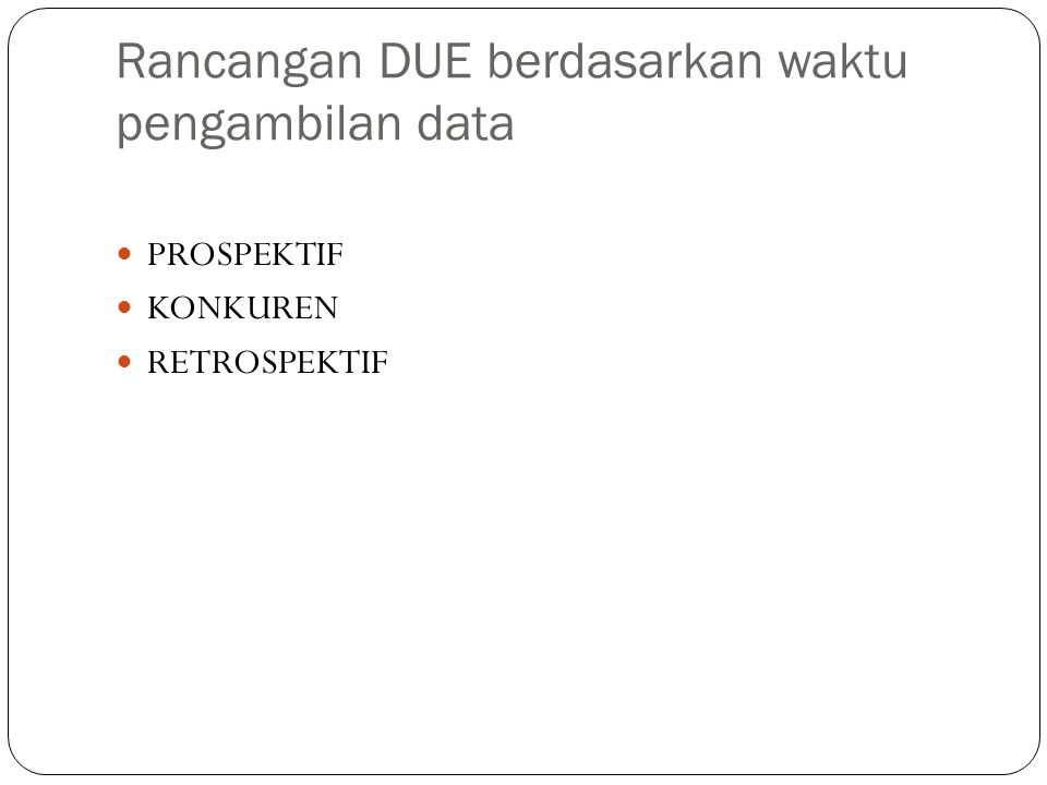 Rancangan DUE berdasarkan waktu pengambilan data