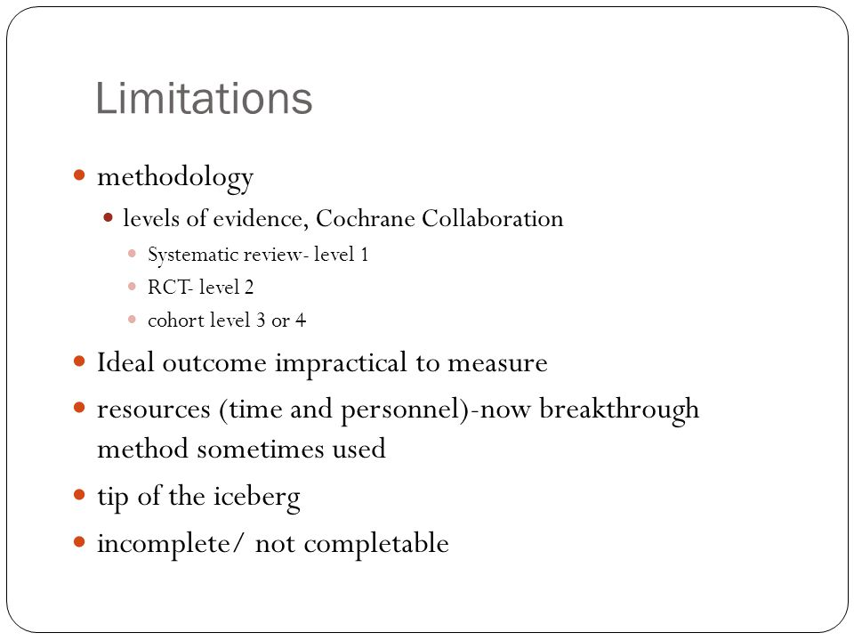 Limitations methodology Ideal outcome impractical to measure