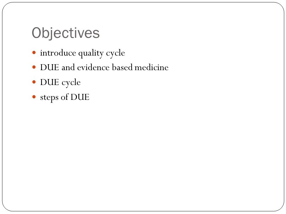 Objectives introduce quality cycle DUE and evidence based medicine