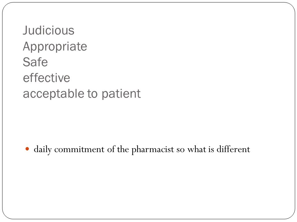 Judicious Appropriate Safe effective acceptable to patient