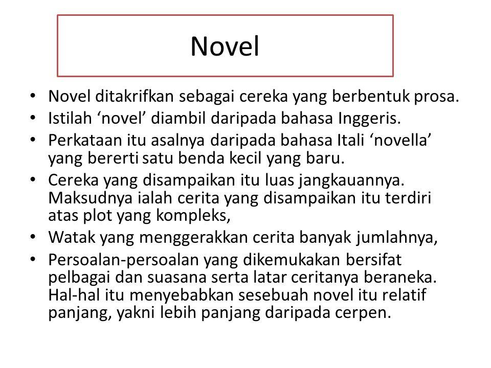 Novel Novel ditakrifkan sebagai cereka yang berbentuk prosa.