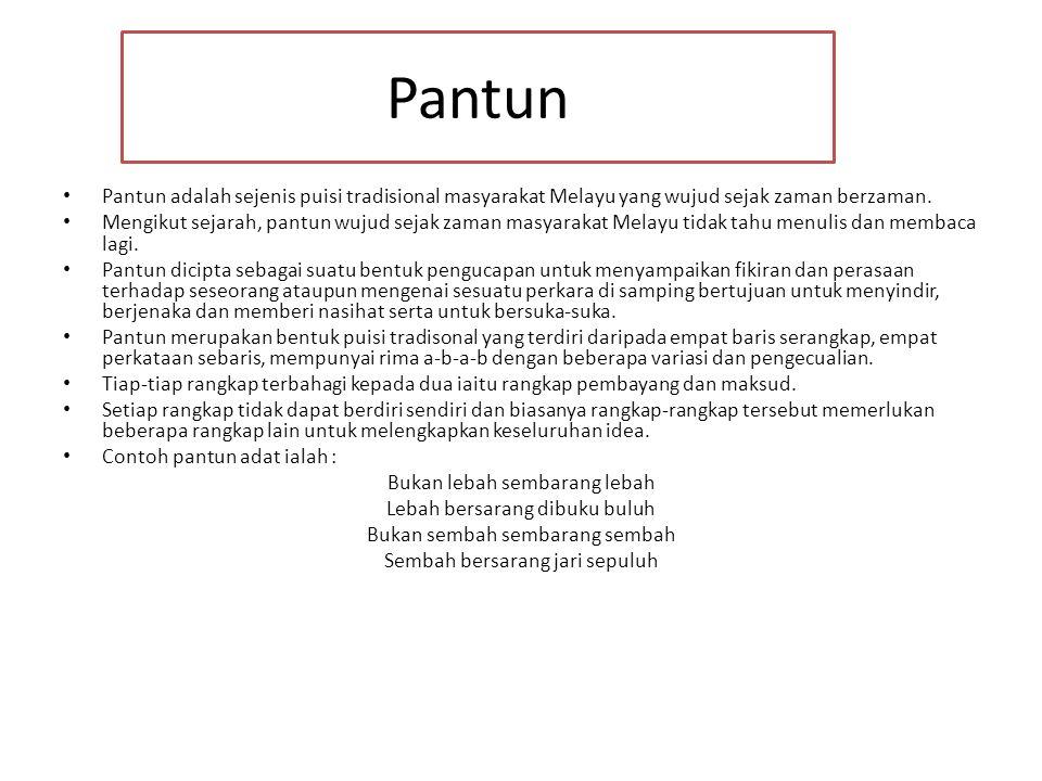 Pantun Pantun adalah sejenis puisi tradisional masyarakat Melayu yang wujud sejak zaman berzaman.
