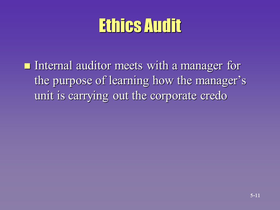 Ethics Audit Internal auditor meets with a manager for the purpose of learning how the manager's unit is carrying out the corporate credo.