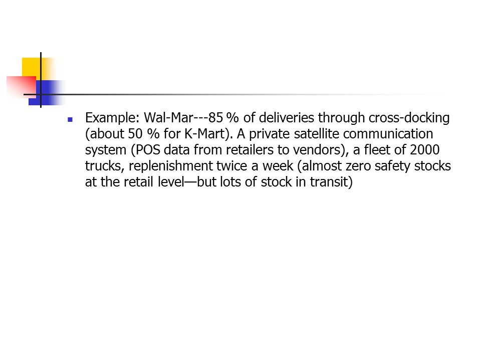 Example: Wal-Mar---85 % of deliveries through cross-docking (about 50 % for K-Mart).