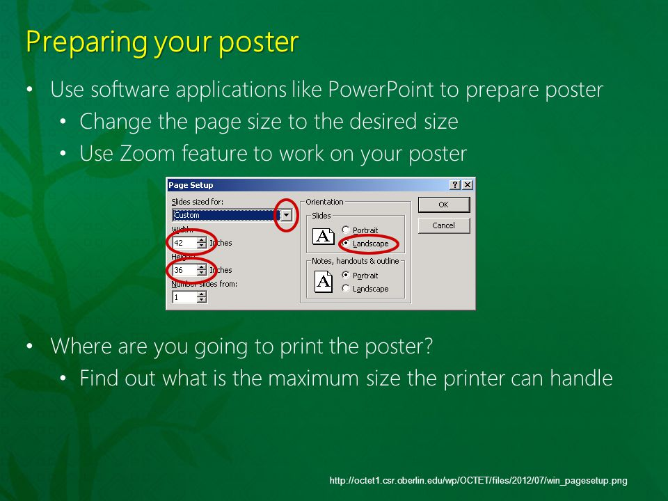 Preparing your poster Use software applications like PowerPoint to prepare poster. Change the page size to the desired size.