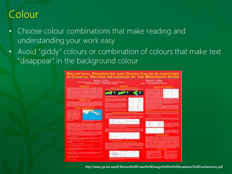 Colour Choose colour combinations that make reading and understanding your work easy.