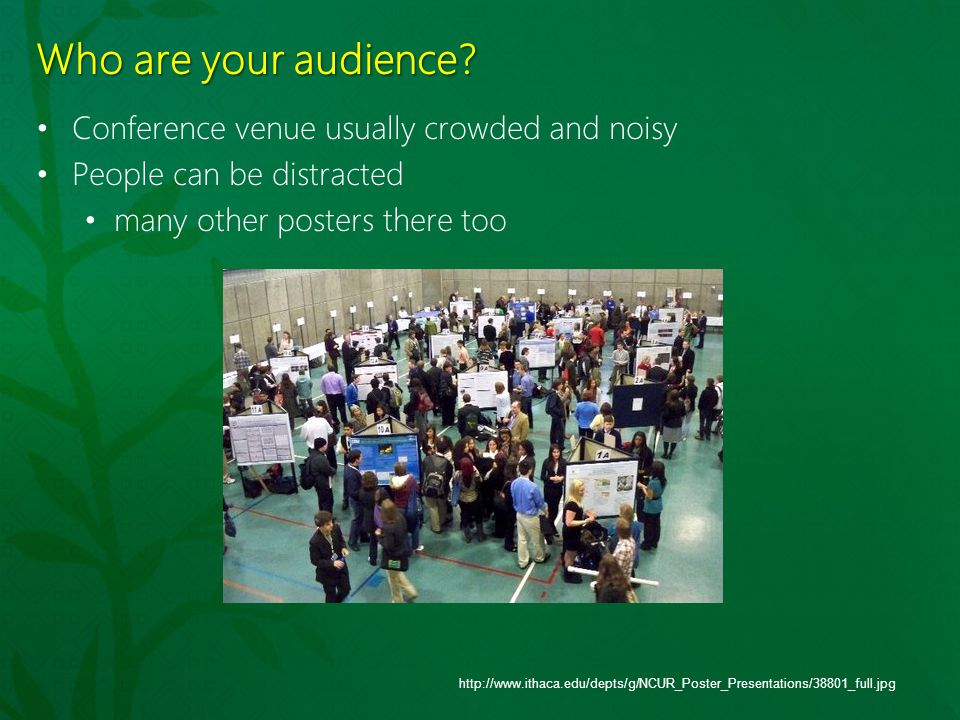 Who are your audience Conference venue usually crowded and noisy