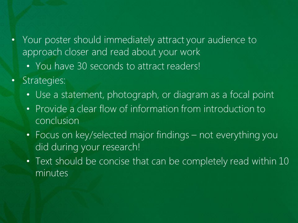 Your poster should immediately attract your audience to approach closer and read about your work