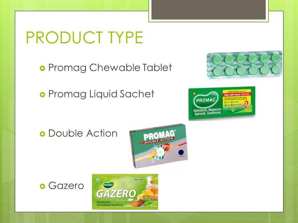 PRODUCT TYPE Promag Chewable Tablet Promag Liquid Sachet Double Action
