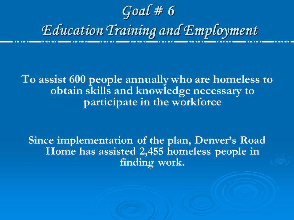 Goal # 6 Education Training and Employment