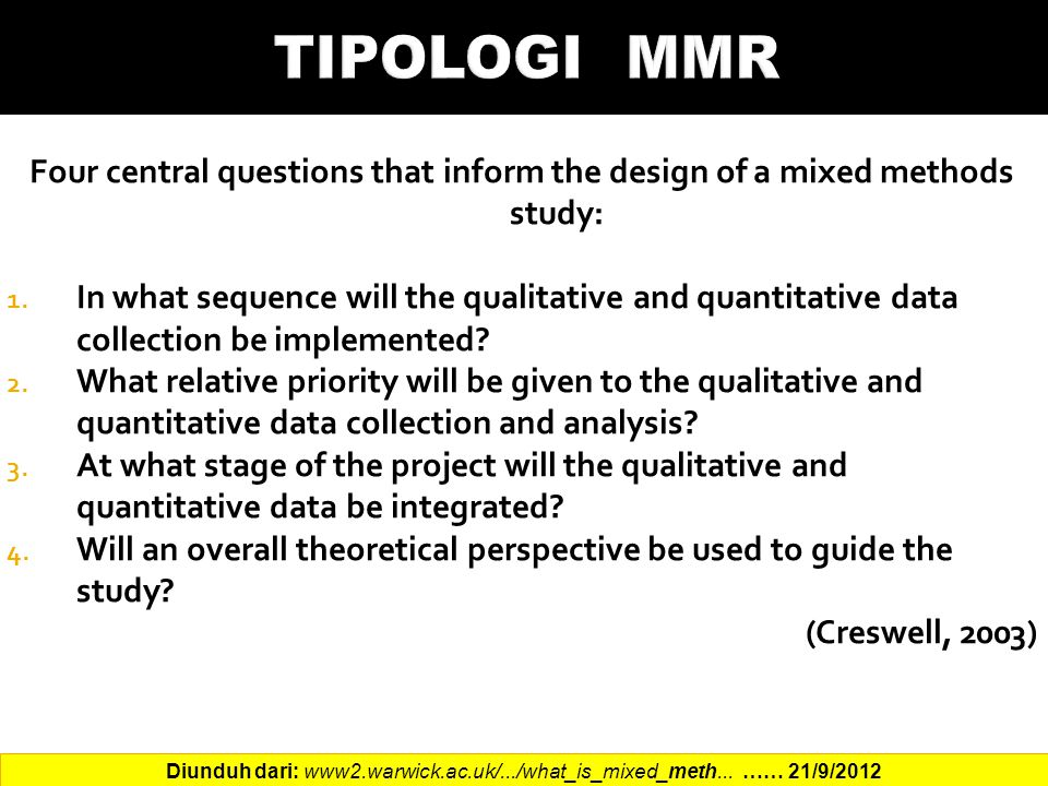 TIPOLOGI MMR Four central questions that inform the design of a mixed methods study: