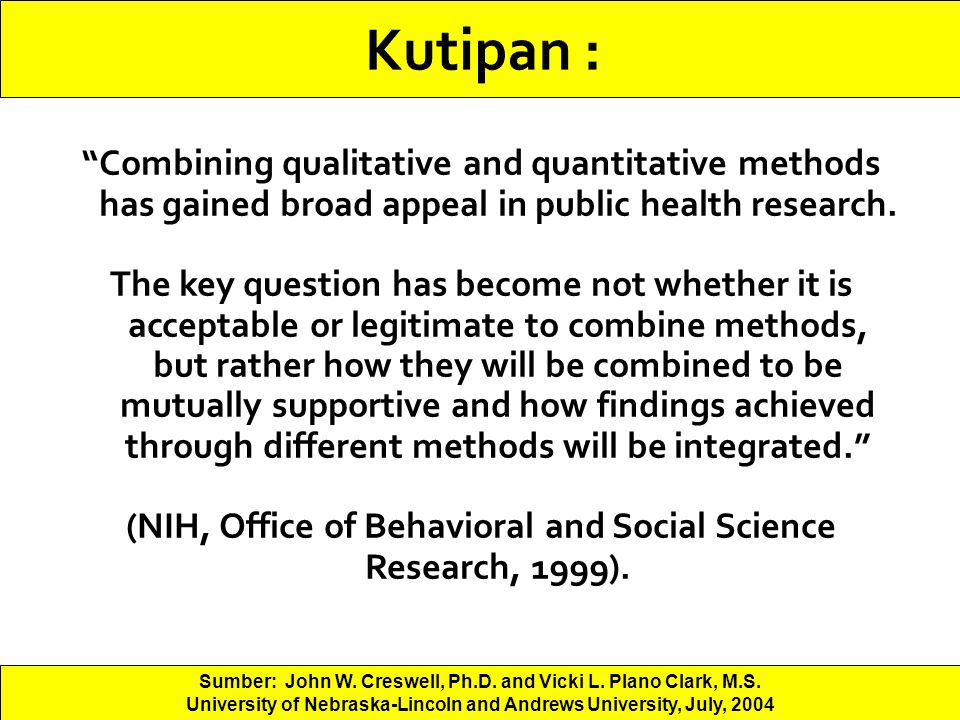 Kutipan : Combining qualitative and quantitative methods has gained broad appeal in public health research.