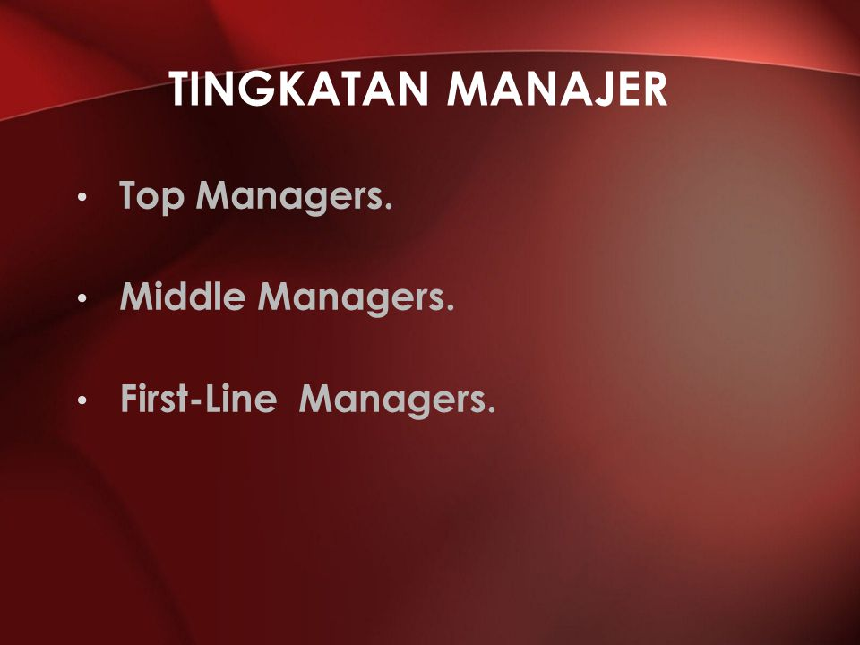 Tingkatan Manajer Top Managers. Middle Managers. First-Line Managers.