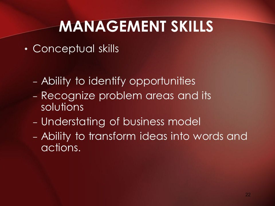 Management Skills Conceptual skills Ability to identify opportunities