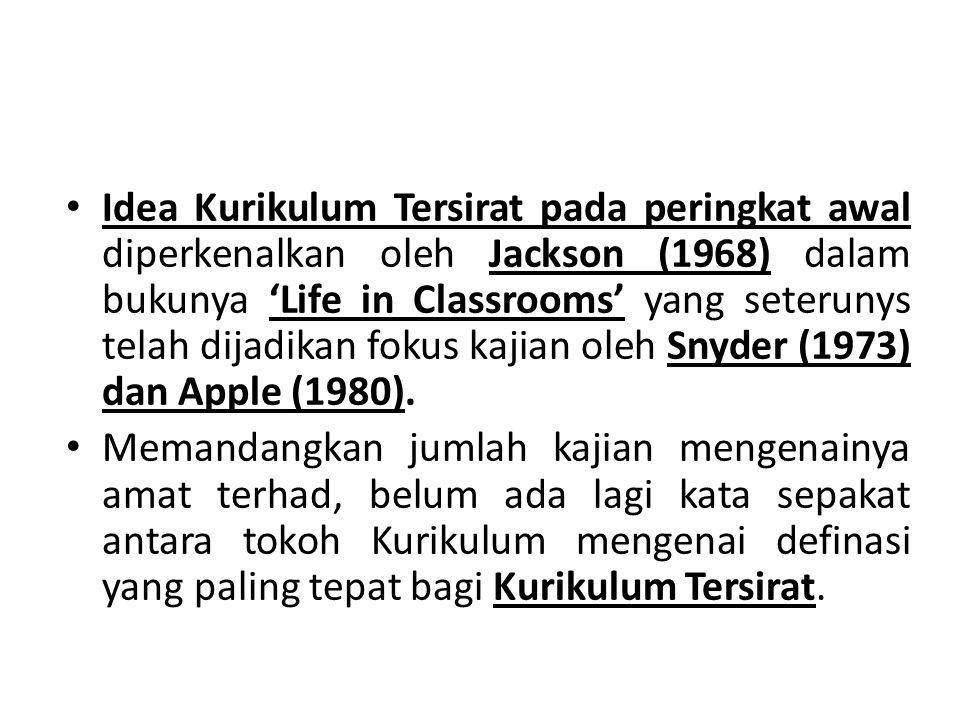 Idea Kurikulum Tersirat pada peringkat awal diperkenalkan oleh Jackson (1968) dalam bukunya 'Life in Classrooms' yang seterunys telah dijadikan fokus kajian oleh Snyder (1973) dan Apple (1980).