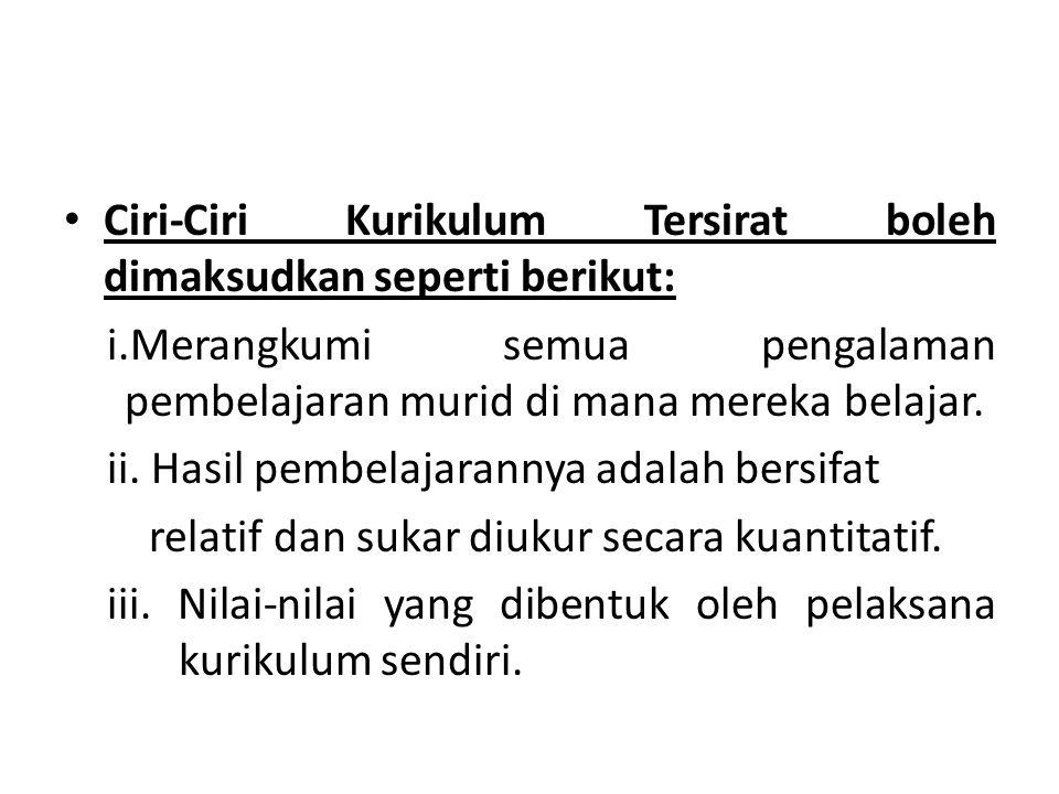 Ciri-Ciri Kurikulum Tersirat boleh dimaksudkan seperti berikut: