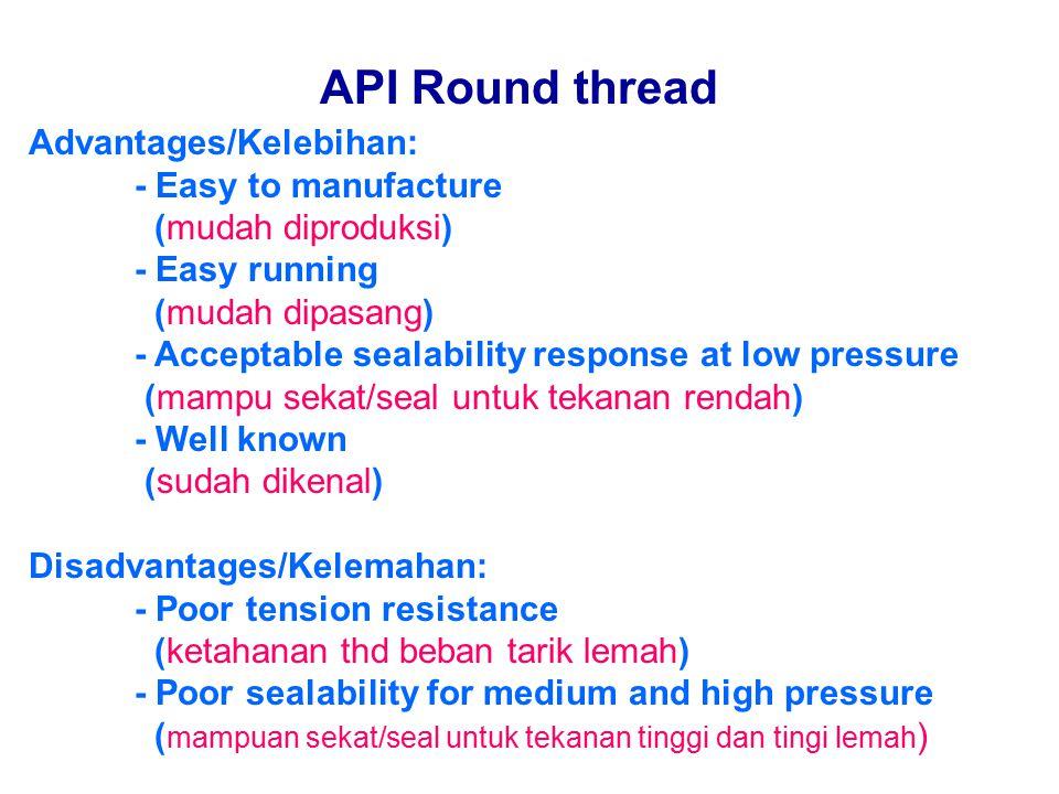 API Round thread Advantages/Kelebihan: - Easy to manufacture