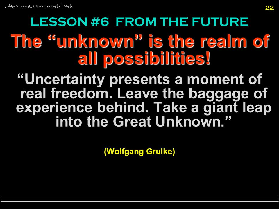 The unknown is the realm of all possibilities!