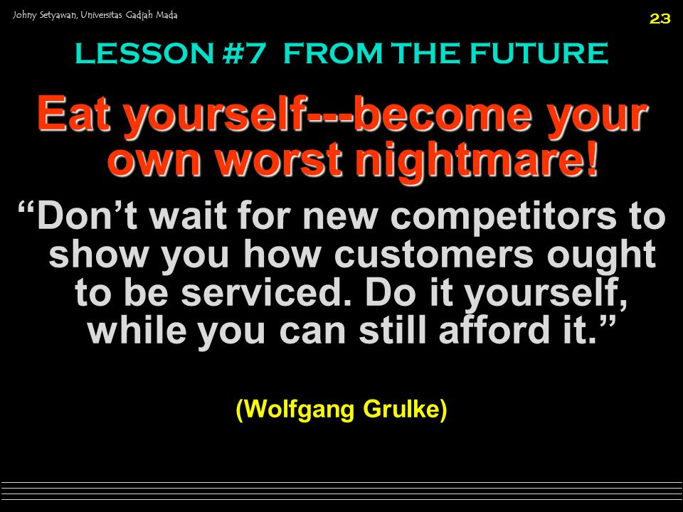 Eat yourself---become your own worst nightmare!