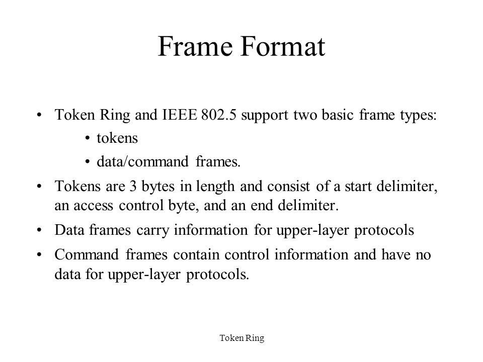 Frame Format Token Ring and IEEE 802.5 support two basic frame types: