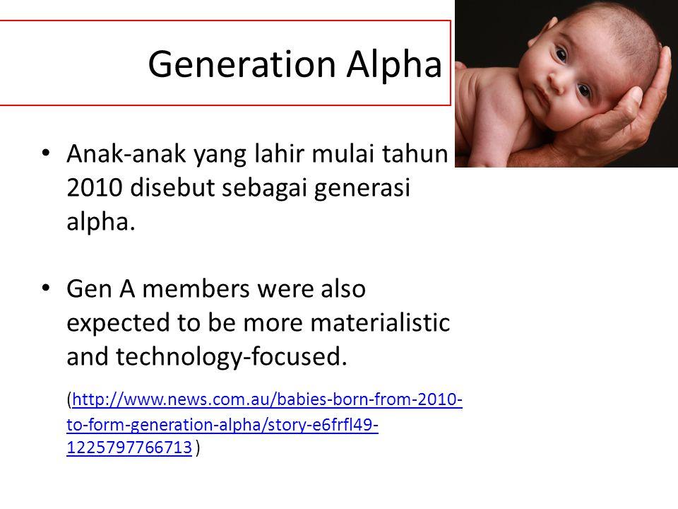 Generation Alpha Anak-anak yang lahir mulai tahun 2010 disebut sebagai generasi alpha.