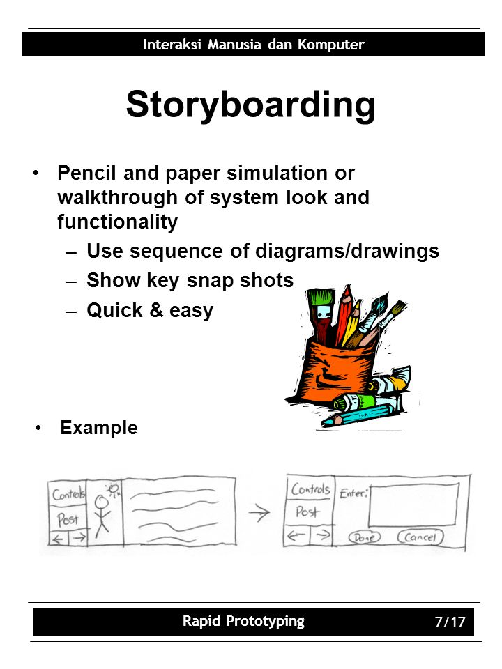 Storyboarding Pencil and paper simulation or walkthrough of system look and functionality. Use sequence of diagrams/drawings.