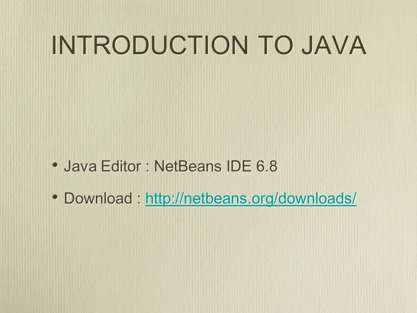 INTRODUCTION TO JAVA Java Editor : NetBeans IDE 6.8