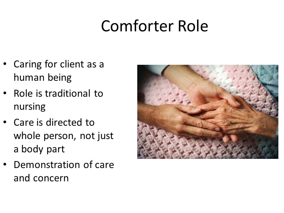 Comforter Role Caring for client as a human being