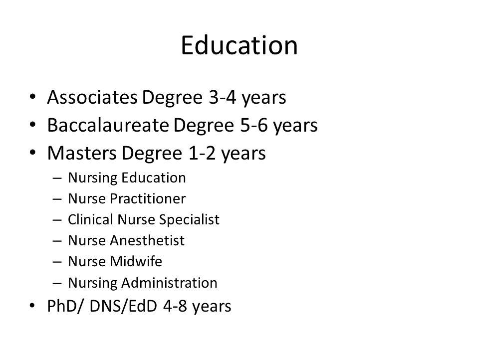 Education Associates Degree 3-4 years Baccalaureate Degree 5-6 years