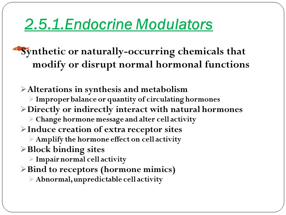 2.5.1.Endocrine Modulators Synthetic or naturally-occurring chemicals that. modify or disrupt normal hormonal functions.