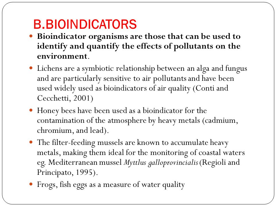 B.BIOINDICATORS Bioindicator organisms are those that can be used to identify and quantify the effects of pollutants on the environment.