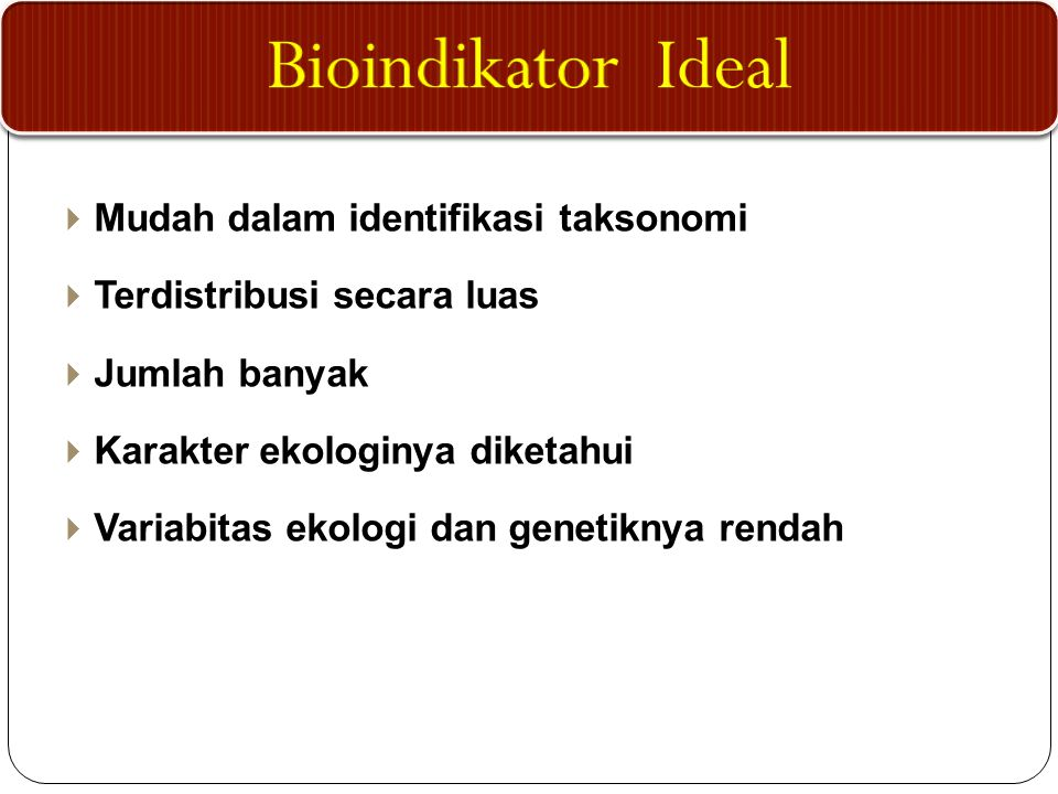 Bioindikator Ideal Mudah dalam identifikasi taksonomi