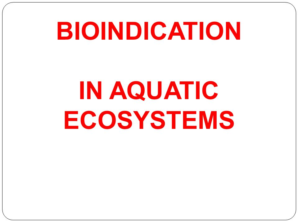 BIOINDICATION IN AQUATIC ECOSYSTEMS