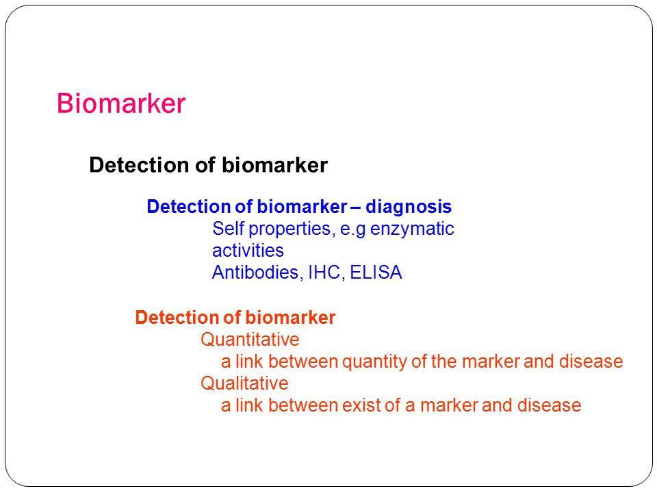 Biomarker Detection of biomarker Detection of biomarker – diagnosis