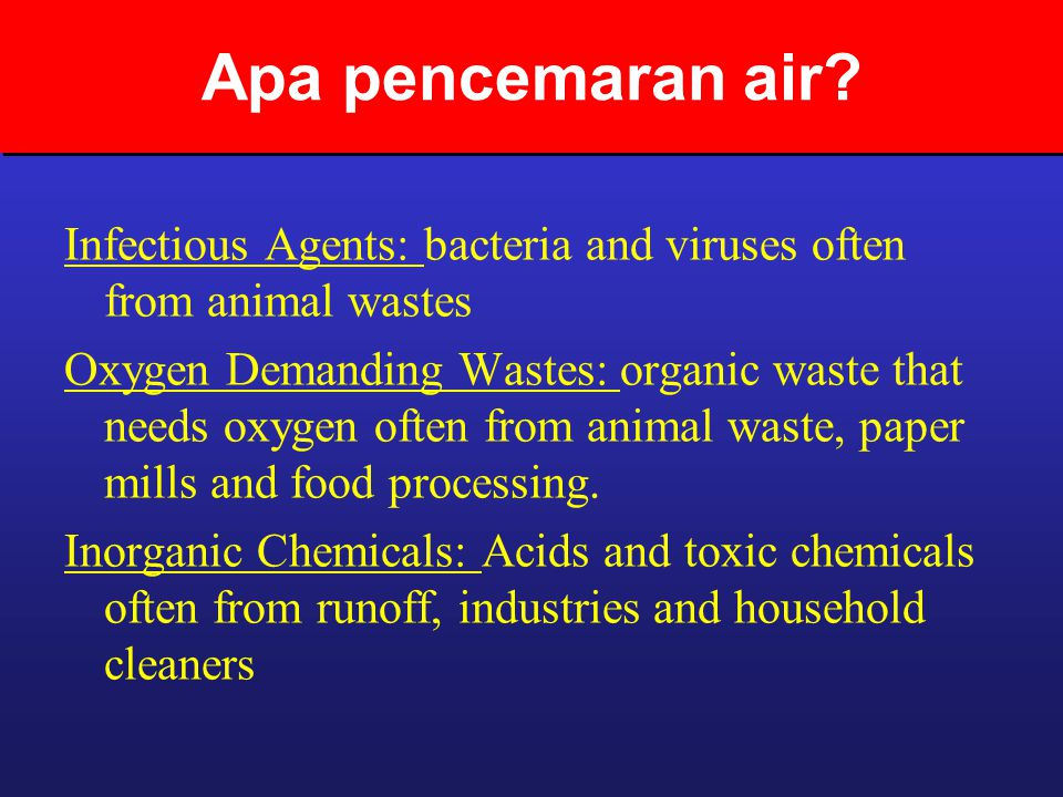 Apa pencemaran air Infectious Agents: bacteria and viruses often from animal wastes.