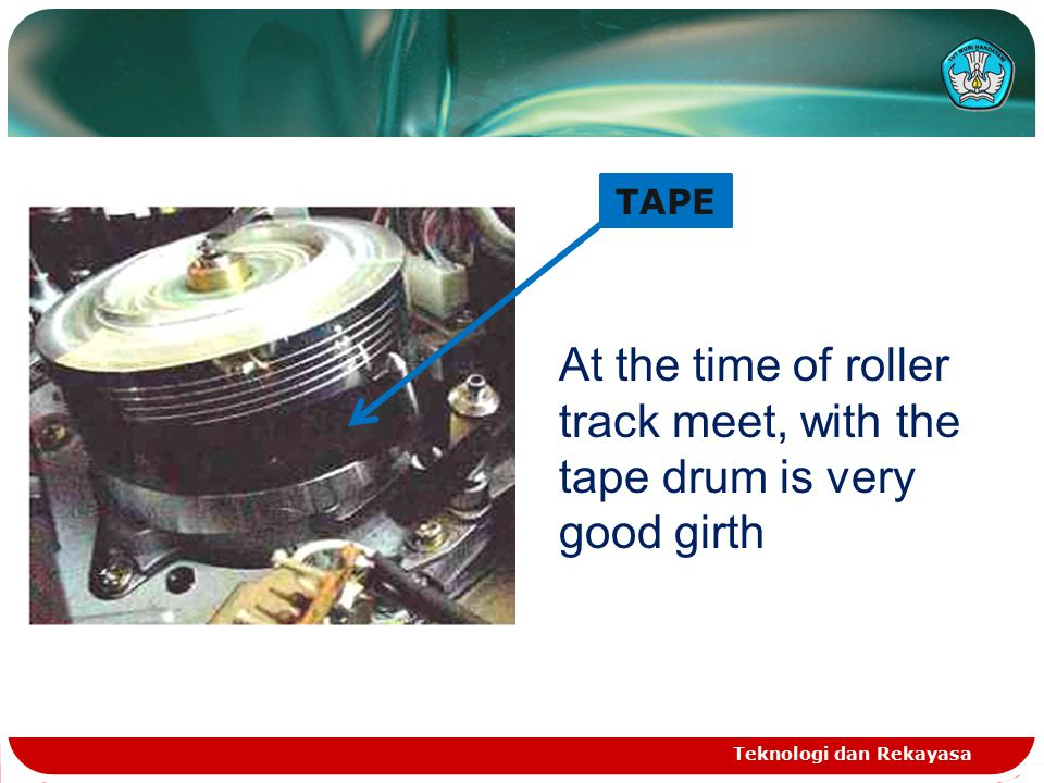 TAPE At the time of roller track meet, with the tape drum is very good girth Teknologi dan Rekayasa