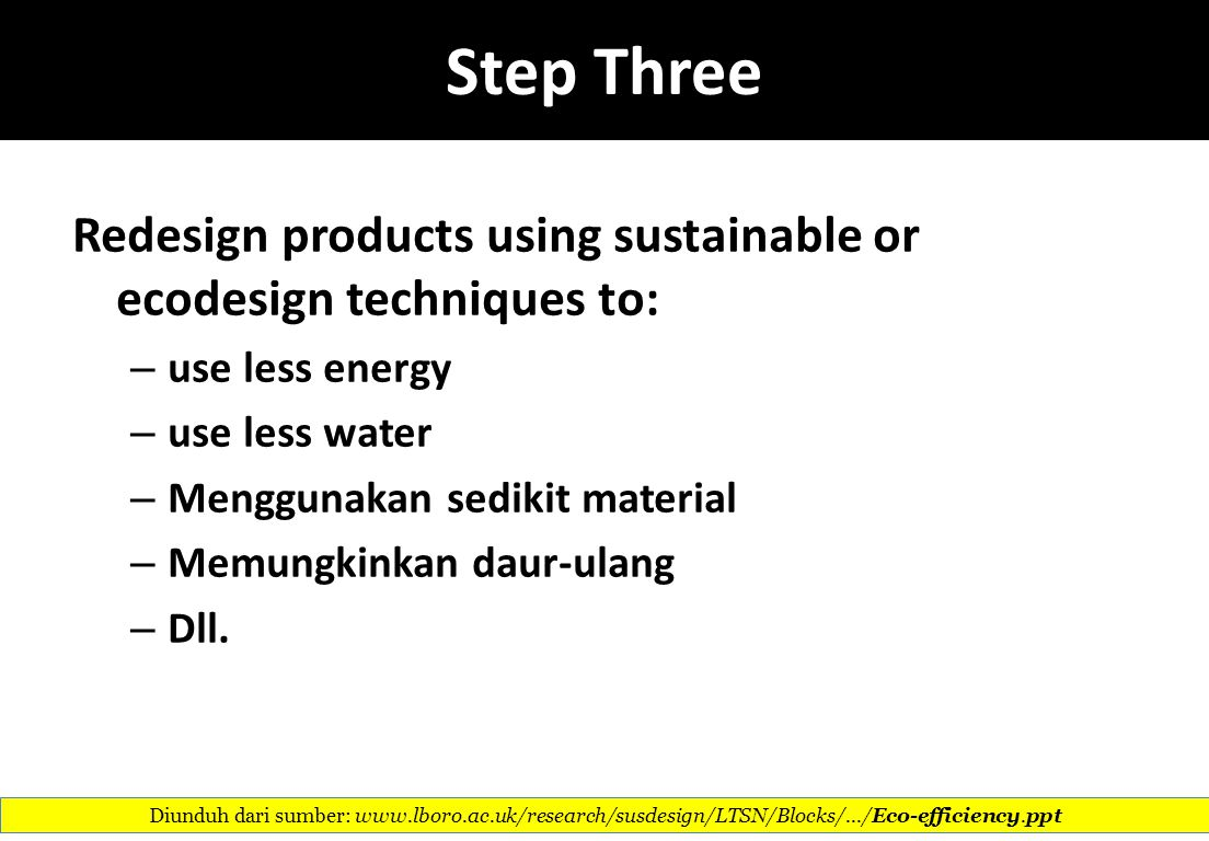 Step Three Redesign products using sustainable or ecodesign techniques to: use less energy. use less water.