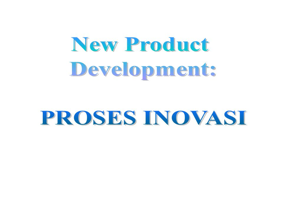 New Product Development: PROSES INOVASI