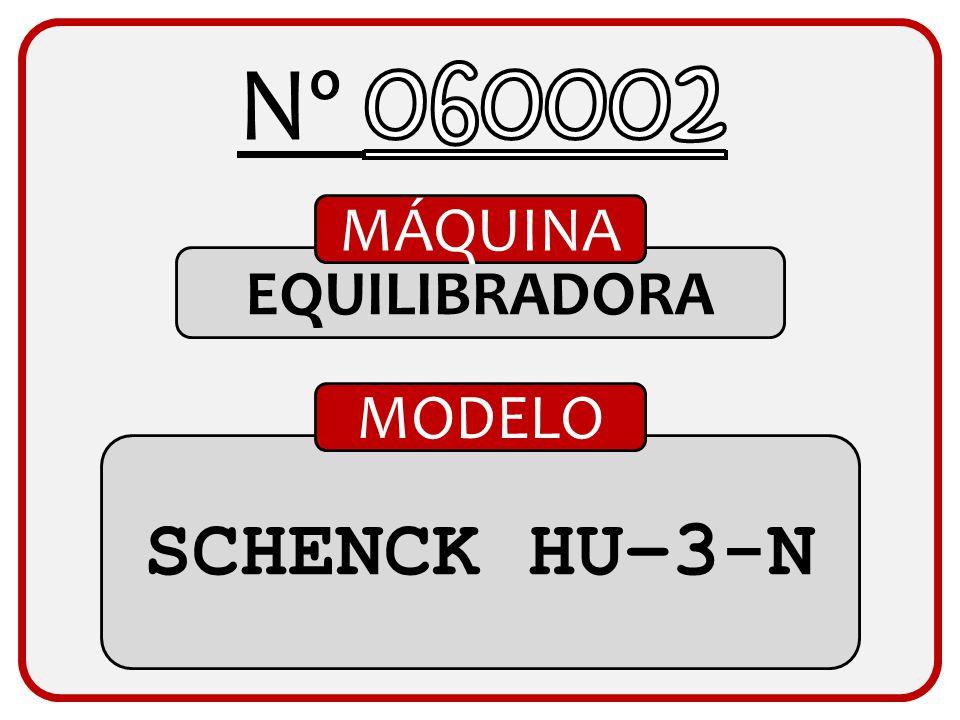 Nº 060002 MÁQUINA EQUILIBRADORA MODELO SCHENCK HU–3-N