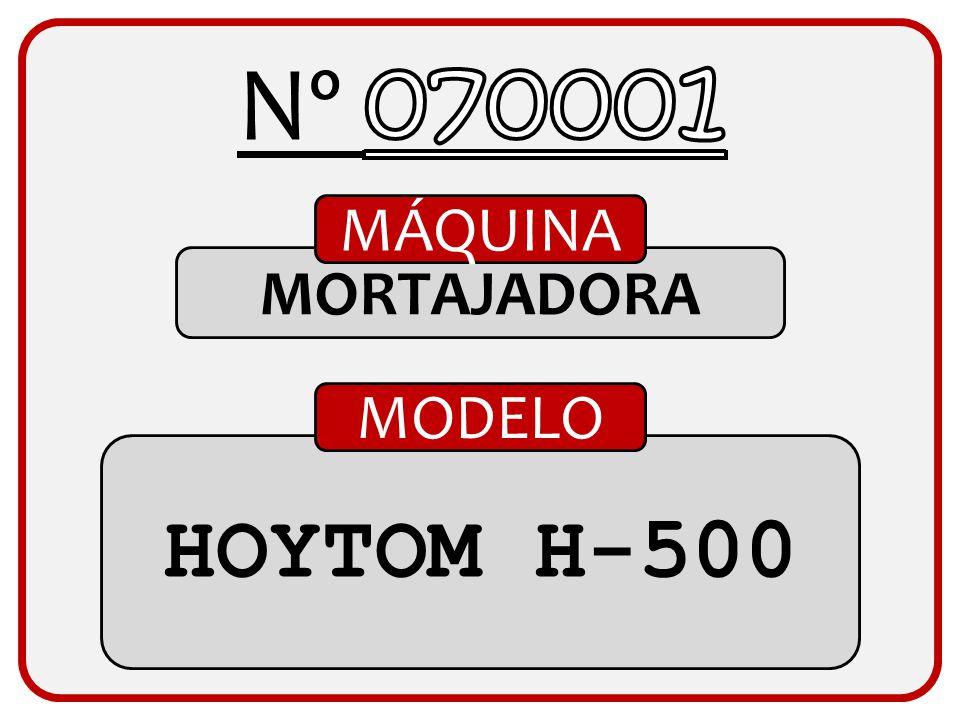 Nº 070001 MÁQUINA MORTAJADORA MODELO HOYTOM H-500